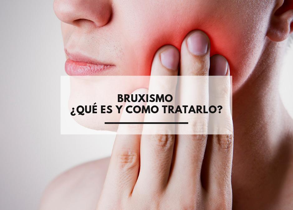 Bruxismo ¿Qué es y como tratarlo?